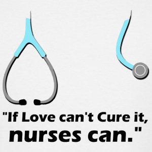 Nurse - If Love Can't Cure It, Nurse Can. - Men's Tall T-Shirt