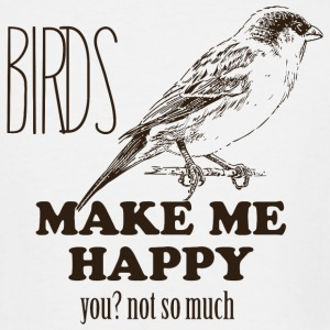 BIRD - BIRDS MAKE ME HAPPY YOU NOT SO MUCH - Men's Tall T-Shirt