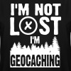 I'm not lost I'm geocaching - Men's Tall T-Shirt