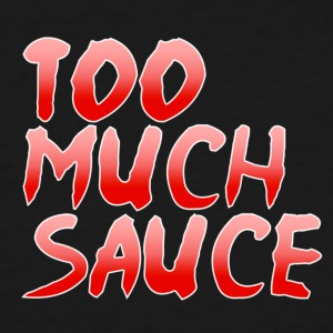 Too Much Sauce - Men's Tall T-Shirt