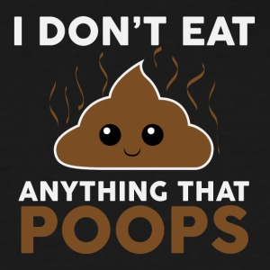 I dont eat anything that poops - Men's Tall T-Shirt