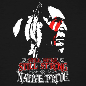 Native American still strong still here - Men's Tall T-Shirt