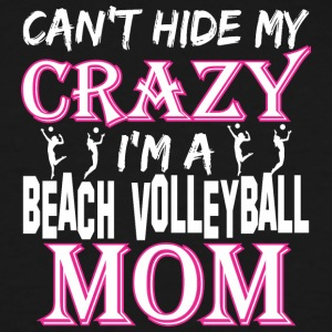 Cant Hide My Crazy Im A Beach Volleyball Mom - Men's Tall T-Shirt