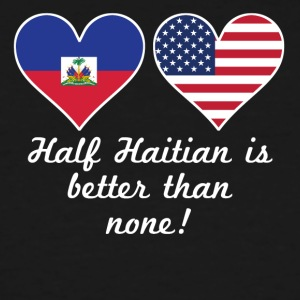 Half Haitian Is Better Than None - Men's Tall T-Shirt
