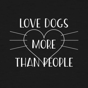 love dogs more than people - Men's Tall T-Shirt