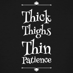 Patience - Thick Thighs Thin Patience - Men's Tall T-Shirt