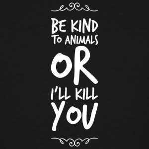 Animal lover - Be Kind To Animals Or I'll Kill Y - Men's Tall T-Shirt