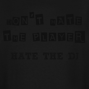 DON'T HATE THE PLAYER HATE THE DJ - Men's Tall T-Shirt