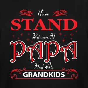 Never Stand Between Papa And His Grandkids T Shirt - Men's Tall T-Shirt