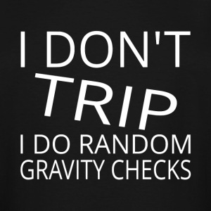 I Don't Trip I Do Random Gravity Checks - Men's Tall T-Shirt