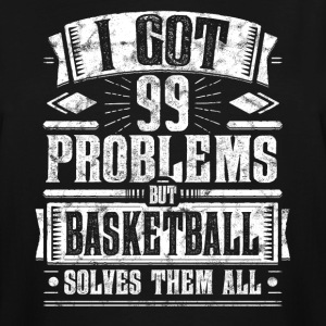 99 Problems but Basketball Solves Them Funny Tee - Men's Tall T-Shirt