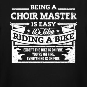 Choir Master Shirt: Being A Choir Master Is Easy - Men's Tall T-Shirt