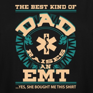 The Best Kind Of Dad Raises An EMT T Shirt - Men's Tall T-Shirt