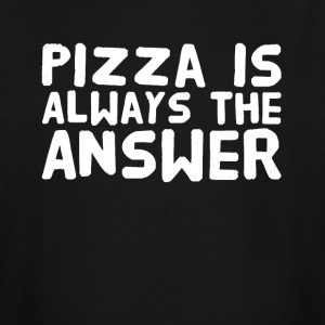 Pizza is always the answer - Men's Tall T-Shirt