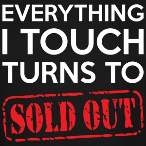 Everything I Touch Turns To Sold Out - Men's Tall T-Shirt
