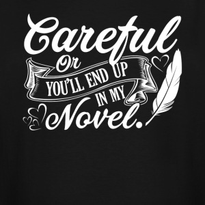 CAREFUL OR YOU'LL END UP IN MY NOVEL WRITER - Men's Tall T-Shirt