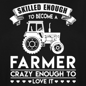 Skilled Enough To Become Farmer Shirt - Men's Tall T-Shirt