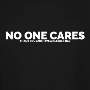 No One Cares (Thank You and Have a Blessed Day) - Men's Tall T-Shirt