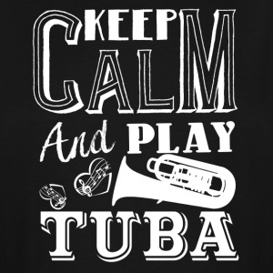 Keep Calm And Play Tuba Shirt - Men's Tall T-Shirt