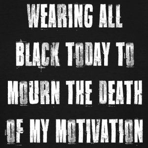 Wearing Black to Mourn Death of My Motivation T Sh - Men's Tall T-Shirt