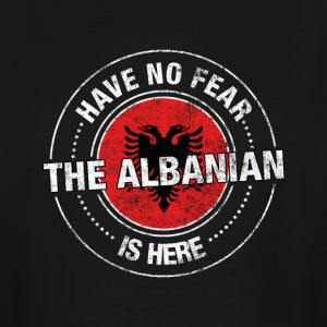 Have No Fear The Albanian Is Here - Men's Tall T-Shirt