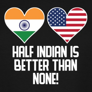 Half Indian Is Better Than None - Men's Tall T-Shirt