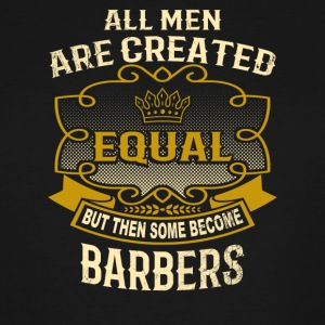 All Men Are Created Equal Some Become Barbers - Men's Tall T-Shirt