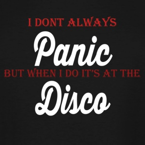 i dont always panic but when i do its at the disco - Men's Tall T-Shirt