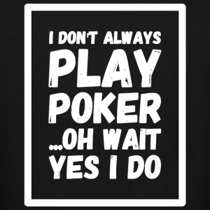 Poker - I Don't Always Play Poker ...Oh Wait, Ye - Men's Tall T-Shirt