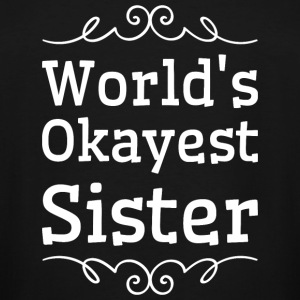 Sister - World's okayest sister - Men's Tall T-Shirt
