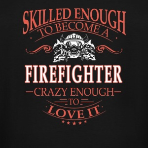 Firefighter - Skilled enough to become crazy eno - Men's Tall T-Shirt