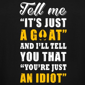 Goat - tell me it's just a goat, you are just an - Men's Tall T-Shirt