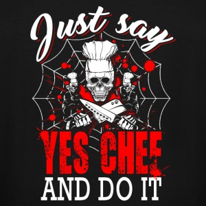 Chef - just say yes chef and do it - Men's Tall T-Shirt