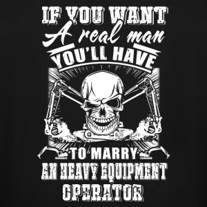 Heavy Equipment Operator - if you want a real ma - Men's Tall T-Shirt
