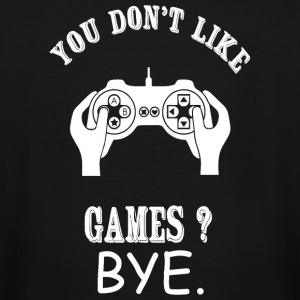 Game - You Don't Like Games? Bye - Men's Tall T-Shirt