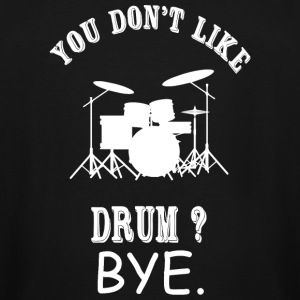 Drum - You Don't Like Drum? Bye - Men's Tall T-Shirt