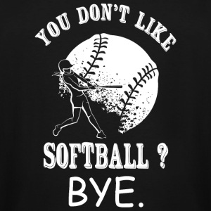 Softball - You Don't Like Softball? Bye - Men's Tall T-Shirt