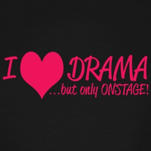 Drama - i love drama but only onstage - Men's Tall T-Shirt