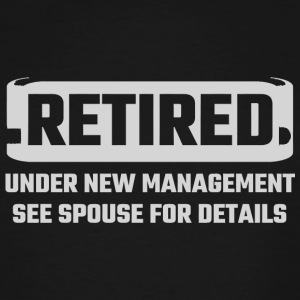 Retired - Retired Under New Management See Spous - Men's Tall T-Shirt
