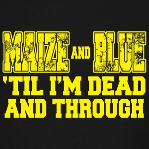 Maize - maize and blue 'til i'm dead and through - Men's Tall T-Shirt