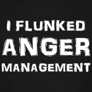 Anger - I Flunked Anger Management - Men's Tall T-Shirt