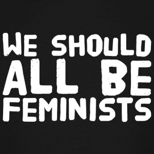 Feminist - We should all be feminists - Men's Tall T-Shirt
