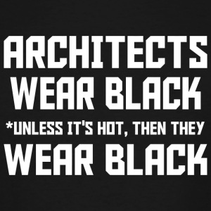 Architect - architects wear black unless its hot - Men's Tall T-Shirt