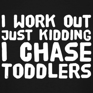 Toddler - I work out just kidding i chase toddle - Men's Tall T-Shirt