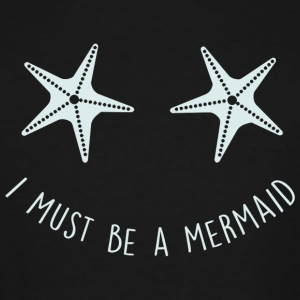 Mermaid - Sassy | I Must Be A Mermaid - Men's Tall T-Shirt