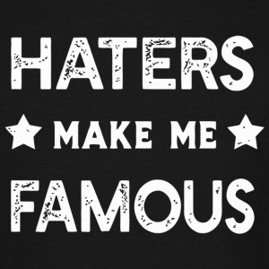 Hater - Haters Make Me Famous - Men's Tall T-Shirt
