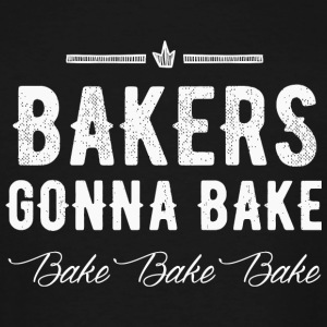 Baker - Bakers Gonna Bake - Men's Tall T-Shirt