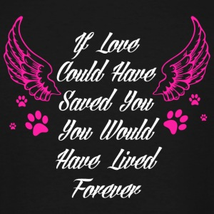 Love - You Would Have Lived Forever T Shirt - Men's Tall T-Shirt