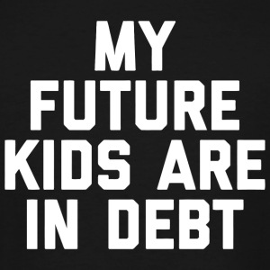 Kids - My Future Kids Are In Debt Taxation Is Th - Men's Tall T-Shirt
