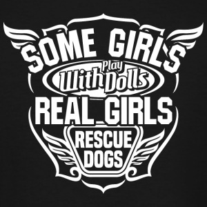 Rescue Dog - Some Girls Play With Dolls Real Gir - Men's Tall T-Shirt